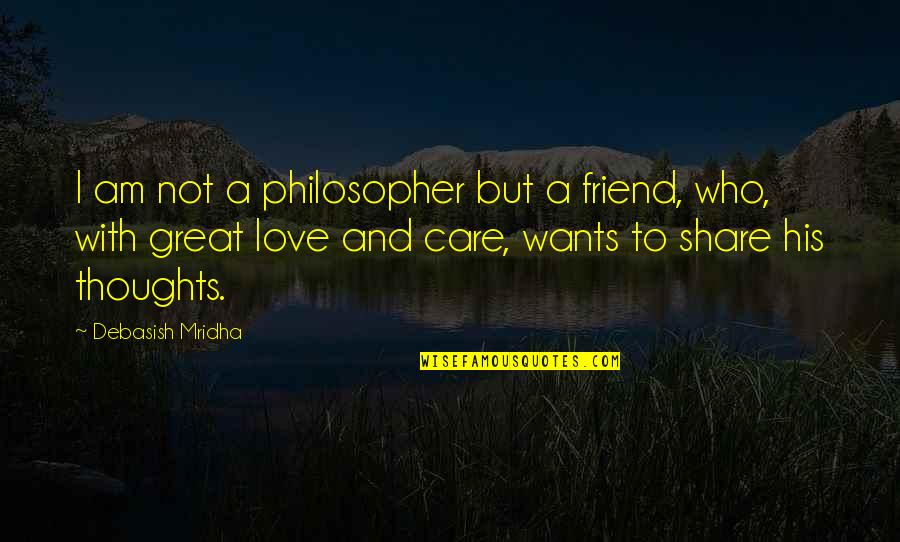 I Am His Love Quotes By Debasish Mridha: I am not a philosopher but a friend,