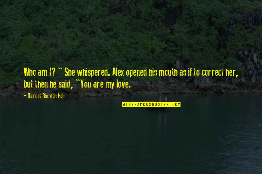 """I Am His Love Quotes By Deirdre Riordan Hall: Who am I?"""" She whispered. Alex opened his"""