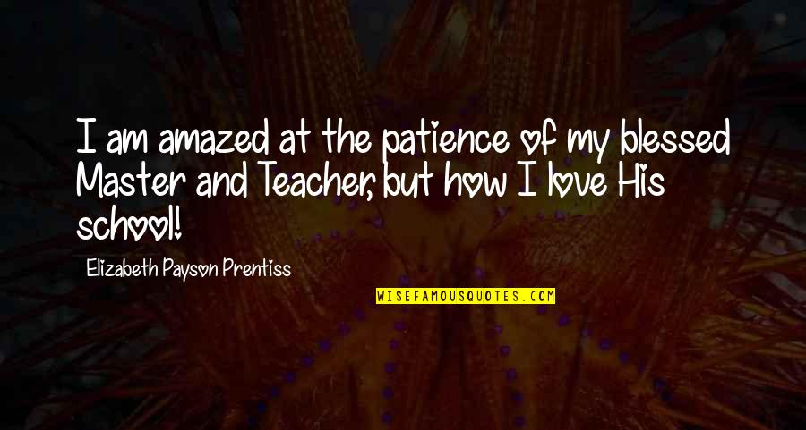 I Am His Love Quotes By Elizabeth Payson Prentiss: I am amazed at the patience of my