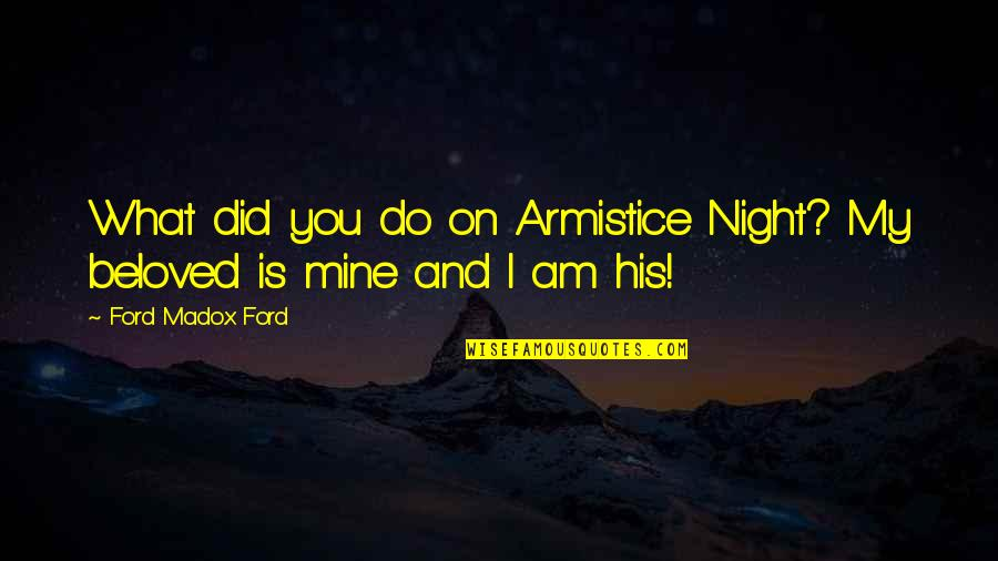I Am His Love Quotes By Ford Madox Ford: What did you do on Armistice Night? My
