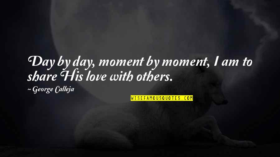 I Am His Love Quotes By George Calleja: Day by day, moment by moment, I am