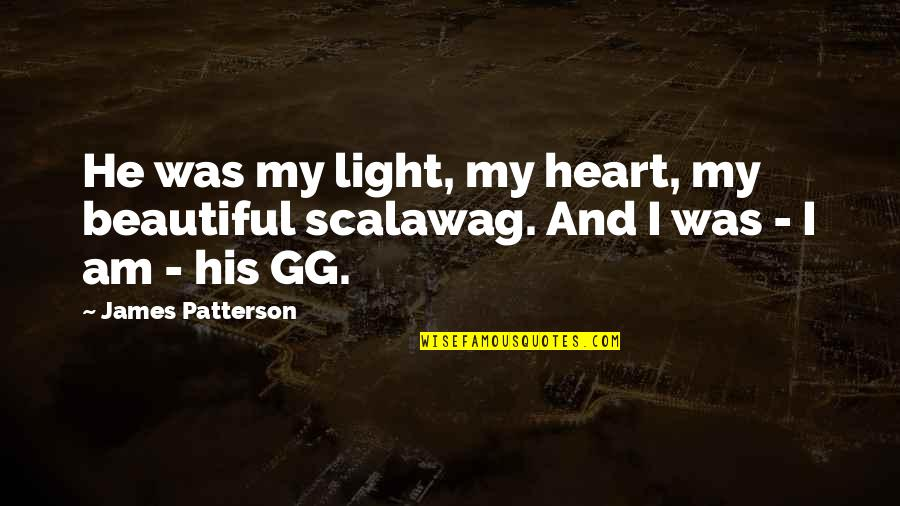 I Am His Love Quotes By James Patterson: He was my light, my heart, my beautiful