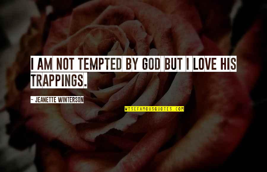 I Am His Love Quotes By Jeanette Winterson: I am not tempted by God but I