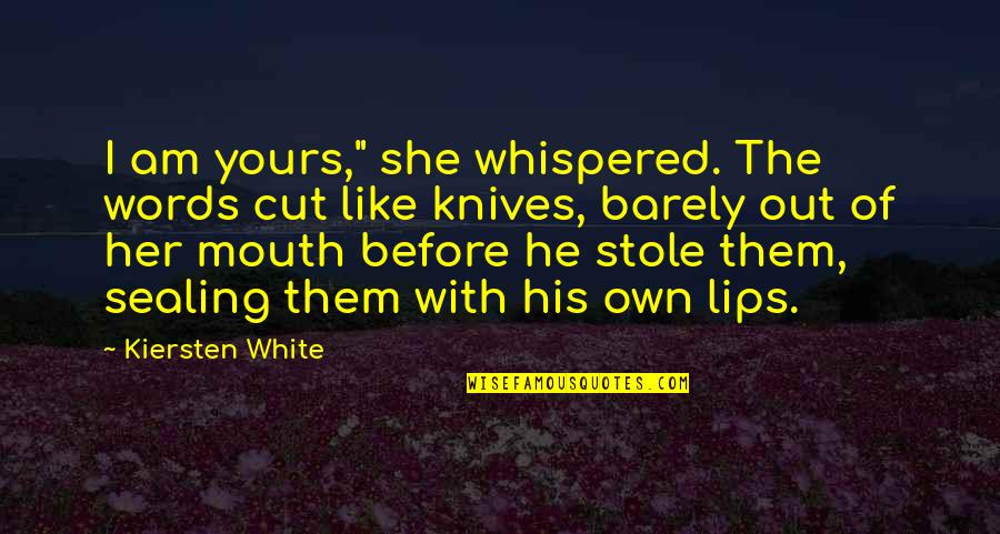 """I Am His Love Quotes By Kiersten White: I am yours,"""" she whispered. The words cut"""