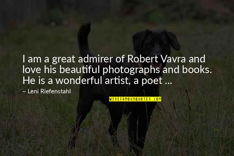 I Am His Love Quotes By Leni Riefenstahl: I am a great admirer of Robert Vavra
