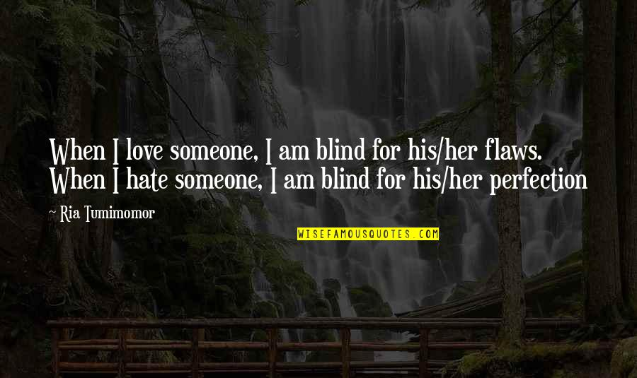 I Am His Love Quotes By Ria Tumimomor: When I love someone, I am blind for