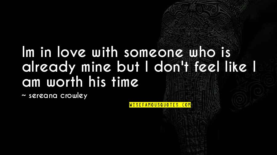 I Am His Love Quotes By Sereana Crowley: Im in love with someone who is already