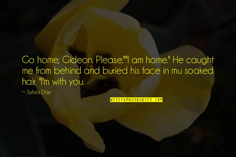 """I Am His Love Quotes By Sylvia Day: Go home, Gideon. Please.""""""""I am home."""" He caught"""