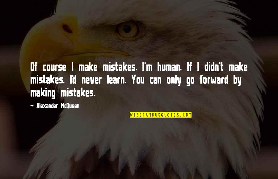 I Am Human And I Make Mistakes Quotes By Alexander McQueen: Of course I make mistakes. I'm human. If