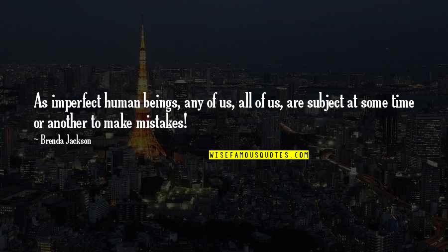 I Am Human And I Make Mistakes Quotes By Brenda Jackson: As imperfect human beings, any of us, all