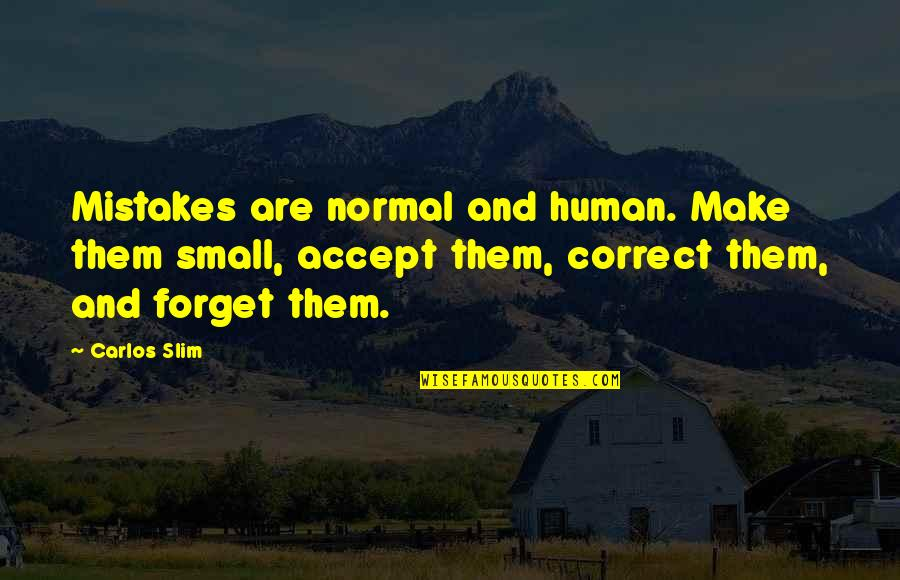 I Am Human And I Make Mistakes Quotes By Carlos Slim: Mistakes are normal and human. Make them small,