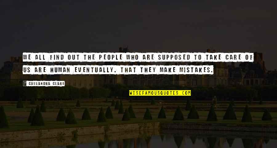 I Am Human And I Make Mistakes Quotes By Cassandra Clare: We all find out the people who are