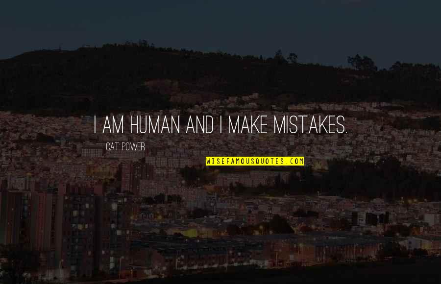 I Am Human And I Make Mistakes Quotes By Cat Power: I am human and I make mistakes.