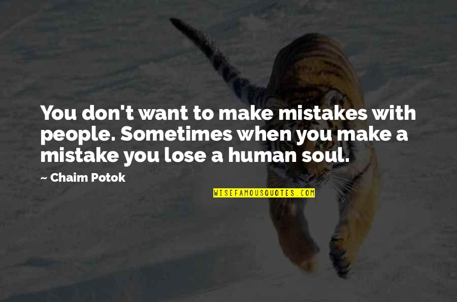 I Am Human And I Make Mistakes Quotes By Chaim Potok: You don't want to make mistakes with people.