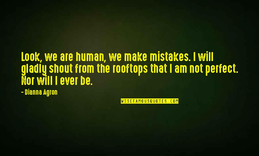 I Am Human And I Make Mistakes Quotes By Dianna Agron: Look, we are human, we make mistakes. I