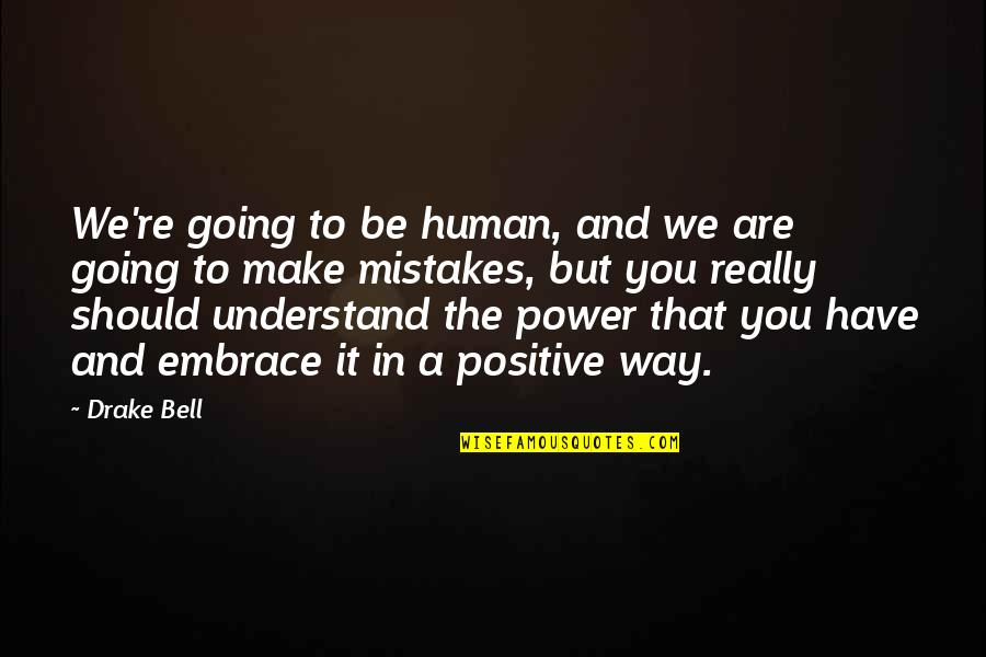 I Am Human And I Make Mistakes Quotes By Drake Bell: We're going to be human, and we are
