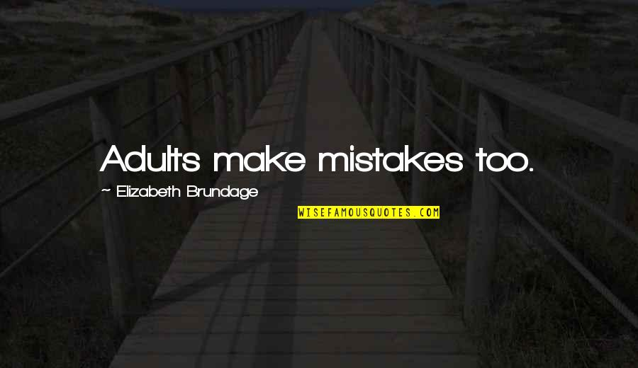 I Am Human And I Make Mistakes Quotes By Elizabeth Brundage: Adults make mistakes too.