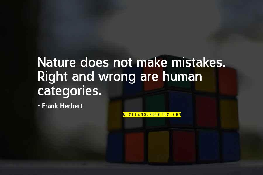 I Am Human And I Make Mistakes Quotes By Frank Herbert: Nature does not make mistakes. Right and wrong