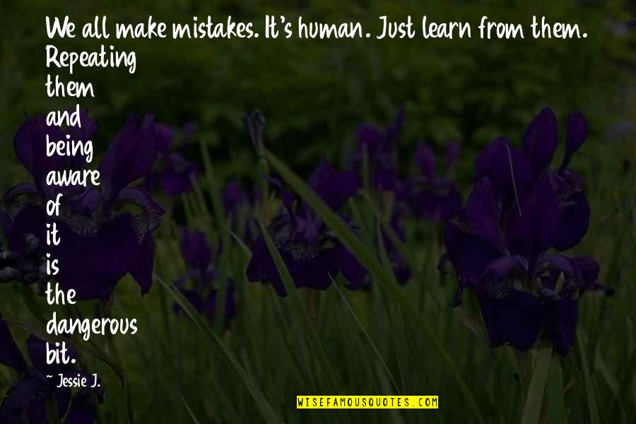 I Am Human And I Make Mistakes Quotes By Jessie J.: We all make mistakes. It's human. Just learn