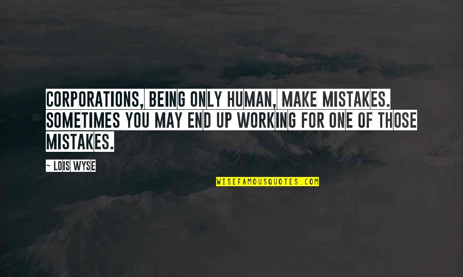 I Am Human And I Make Mistakes Quotes By Lois Wyse: Corporations, being only human, make mistakes. Sometimes you