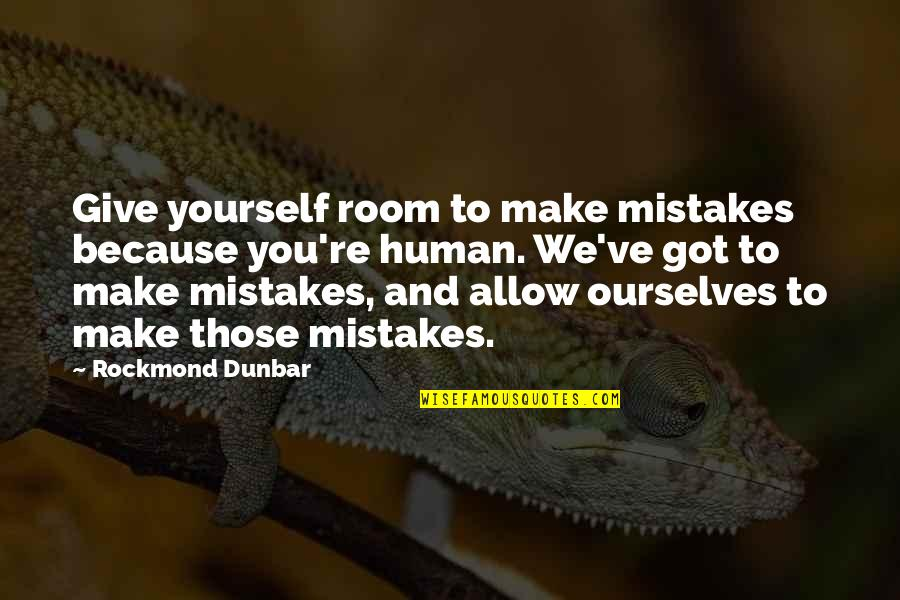 I Am Human And I Make Mistakes Quotes By Rockmond Dunbar: Give yourself room to make mistakes because you're