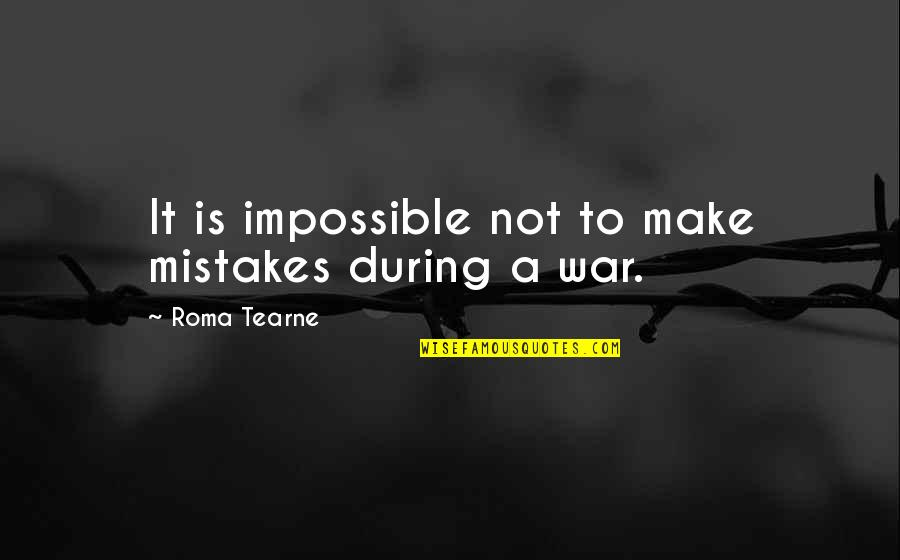 I Am Human And I Make Mistakes Quotes By Roma Tearne: It is impossible not to make mistakes during
