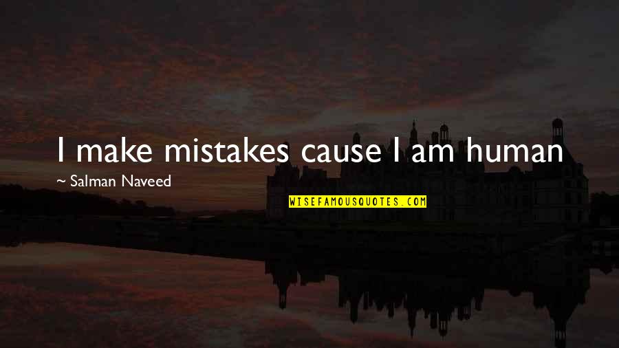 I Am Human And I Make Mistakes Quotes By Salman Naveed: I make mistakes cause I am human