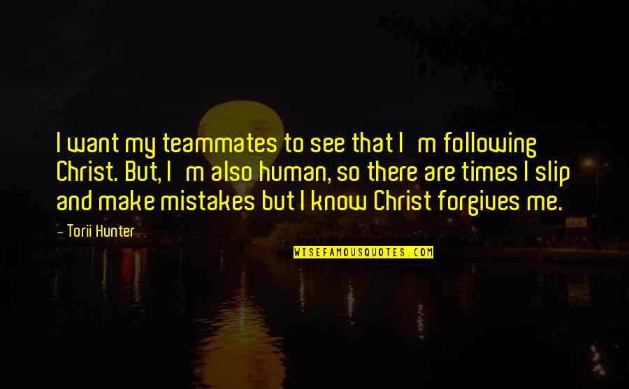 I Am Human And I Make Mistakes Quotes By Torii Hunter: I want my teammates to see that I'm