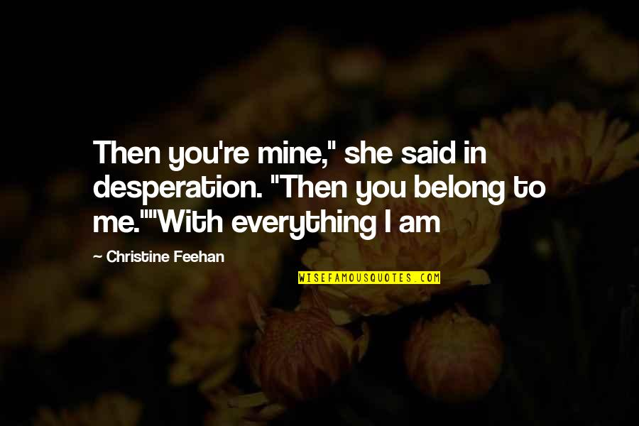 "I Am In Love With You Quotes By Christine Feehan: Then you're mine,"" she said in desperation. ""Then"