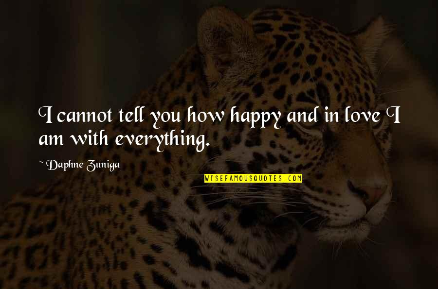 I Am In Love With You Quotes By Daphne Zuniga: I cannot tell you how happy and in