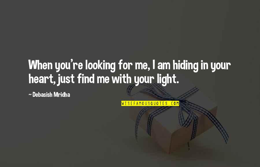 I Am In Love With You Quotes By Debasish Mridha: When you're looking for me, I am hiding