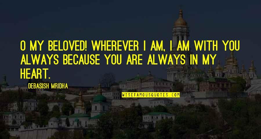 I Am In Love With You Quotes By Debasish Mridha: O my beloved! Wherever I am, I am