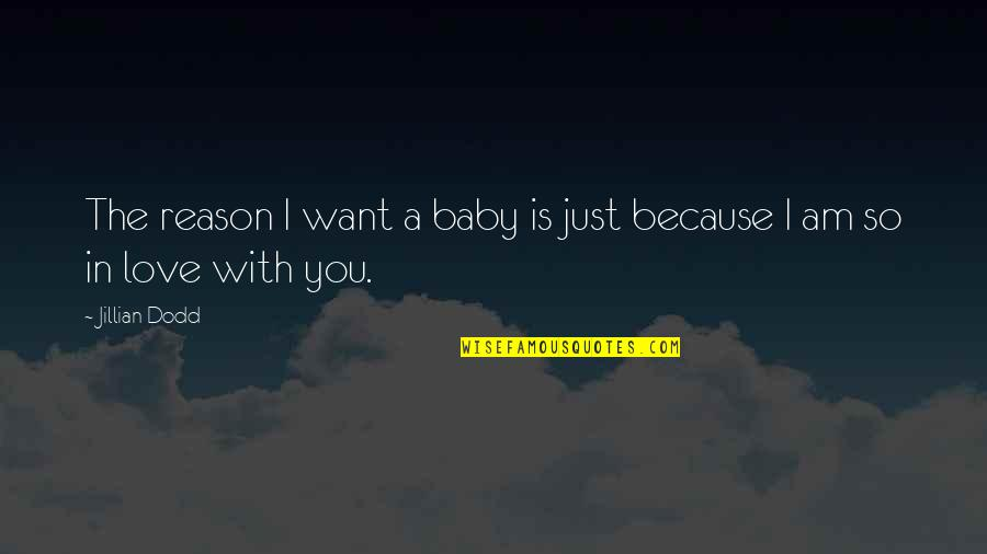 I Am In Love With You Quotes By Jillian Dodd: The reason I want a baby is just
