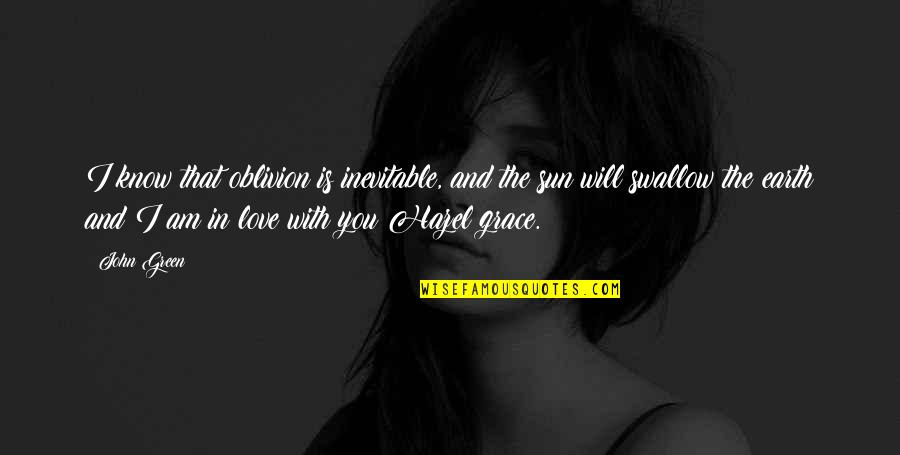 I Am In Love With You Quotes By John Green: I know that oblivion is inevitable, and the