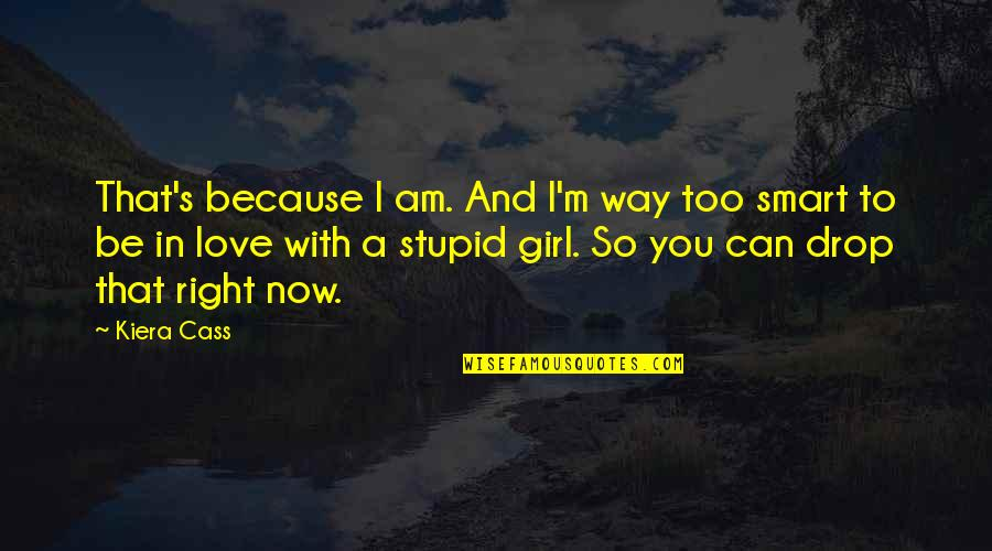 I Am In Love With You Quotes By Kiera Cass: That's because I am. And I'm way too