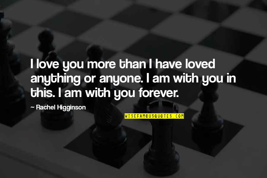 I Am In Love With You Quotes By Rachel Higginson: I love you more than I have loved