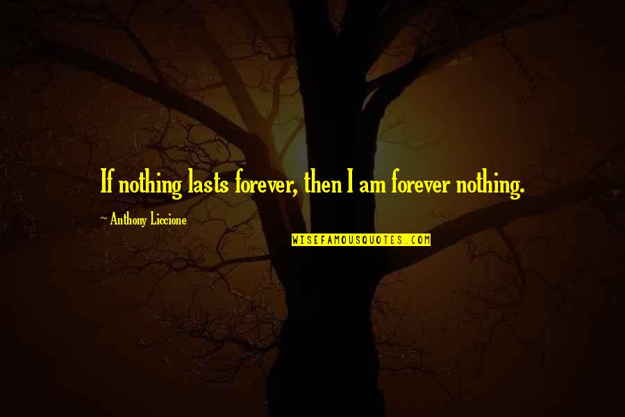 I Am Incomplete Quotes By Anthony Liccione: If nothing lasts forever, then I am forever