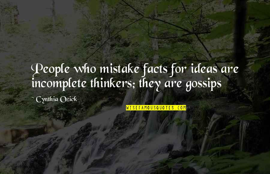 I Am Incomplete Quotes By Cynthia Ozick: People who mistake facts for ideas are incomplete