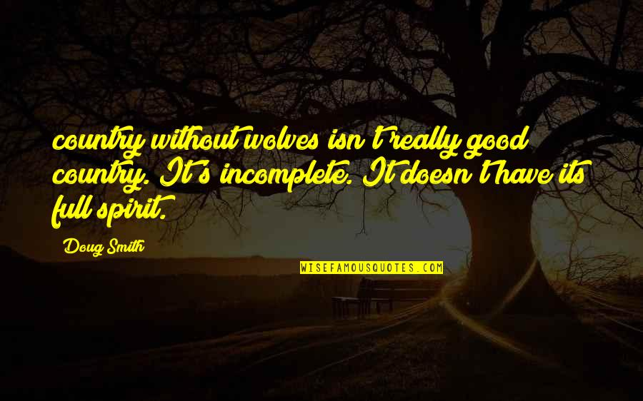 I Am Incomplete Quotes By Doug Smith: country without wolves isn't really good country. It's