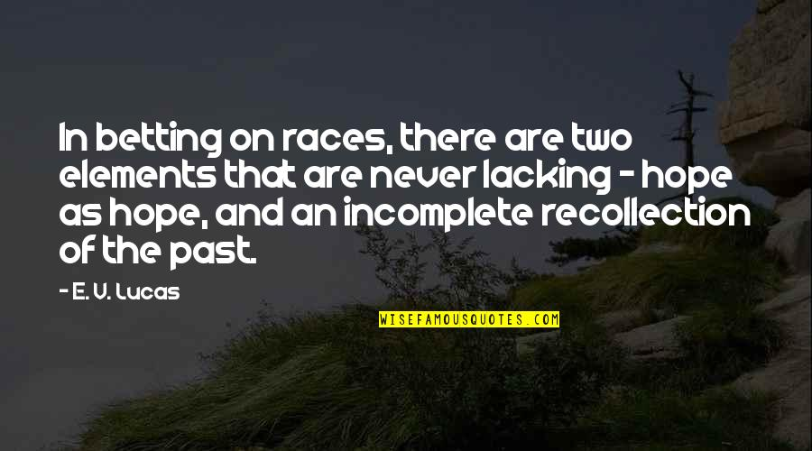 I Am Incomplete Quotes By E. V. Lucas: In betting on races, there are two elements