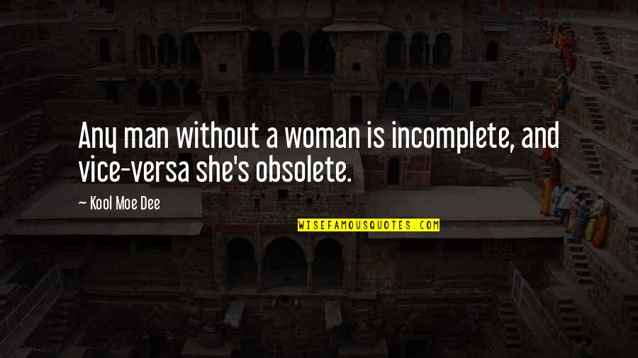 I Am Incomplete Quotes By Kool Moe Dee: Any man without a woman is incomplete, and