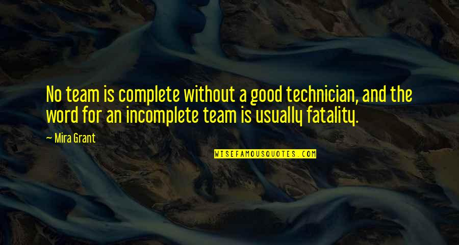 I Am Incomplete Quotes By Mira Grant: No team is complete without a good technician,