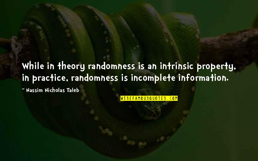 I Am Incomplete Quotes By Nassim Nicholas Taleb: While in theory randomness is an intrinsic property,