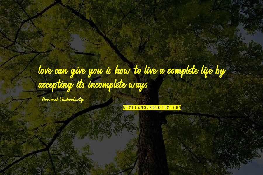 I Am Incomplete Quotes By Novoneel Chakraborty: love can give you is how to live