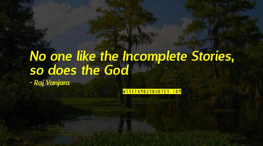 I Am Incomplete Quotes By Raj Vanjara: No one like the Incomplete Stories, so does