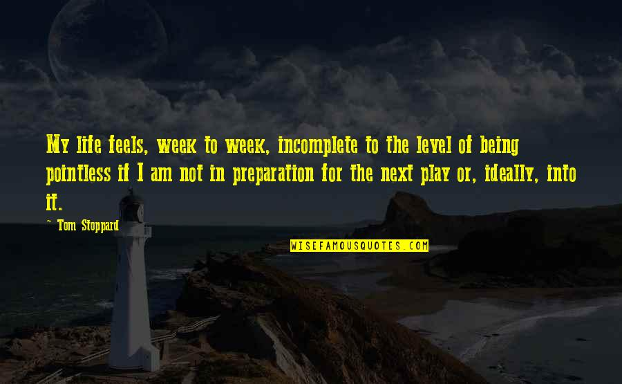 I Am Incomplete Quotes By Tom Stoppard: My life feels, week to week, incomplete to
