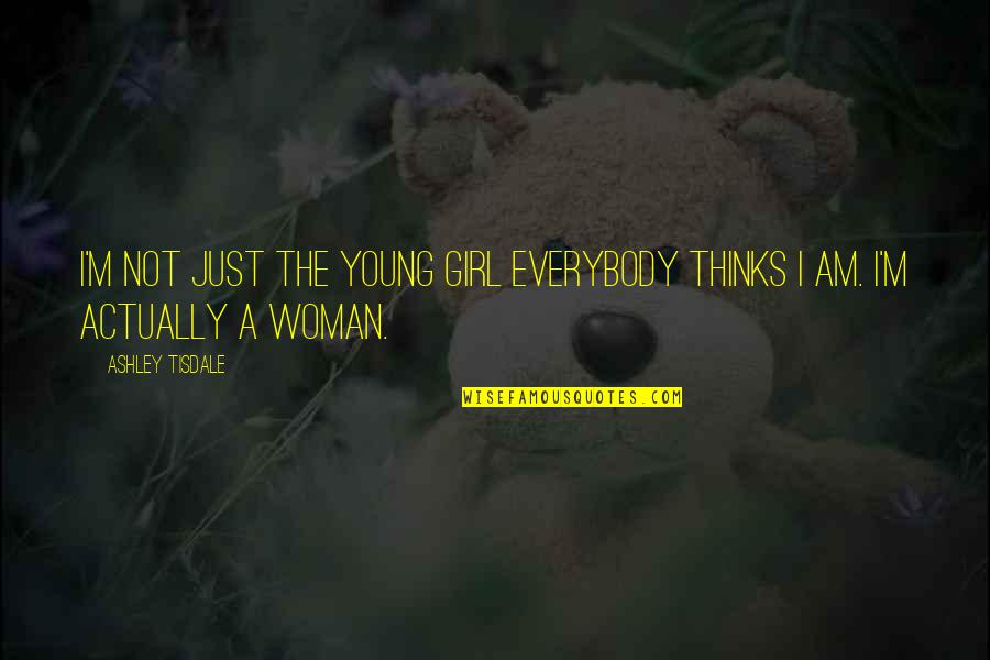 I Am Just A Girl Quotes By Ashley Tisdale: I'm not just the young girl everybody thinks