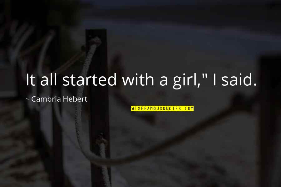 "I Am Just A Girl Quotes By Cambria Hebert: It all started with a girl,"" I said."