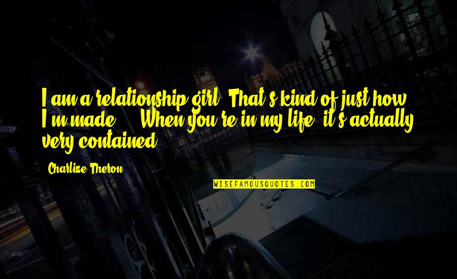 I Am Just A Girl Quotes By Charlize Theron: I am a relationship girl. That's kind of