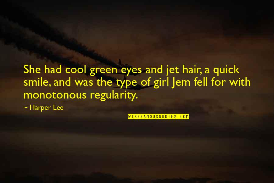 I Am Just A Girl Quotes By Harper Lee: She had cool green eyes and jet hair,